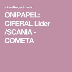 ONIPAPEL: CIFERAL Lider /SCANIA - COMETA