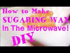 How to Make Sugaring Wax In the Microwave ♥ No Stove Recipe! - YouTube
