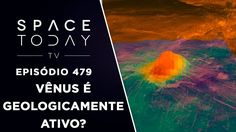 Vênus É Geologicamente Ativo? - Space Today TV Ep.479