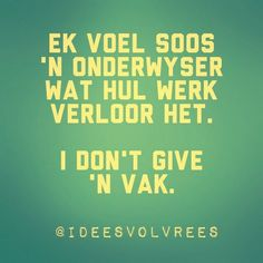 Ek voel soos 'n onderwyser wat hul werk verloor het. I don't give a vak. Heart Quotes, Wise Quotes, Words Quotes, Funny Quotes, Wise Sayings, Funny Pics, Qoutes, Afrikaanse Quotes, Funny Jokes For Adults