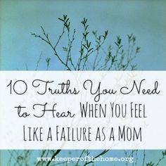 Do you feel like a failure as a mother? Youll want to read these beautiful words of encouragement.