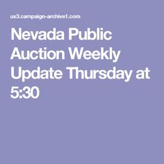 Nevada Public Auction Weekly Update Thursday at 5:30