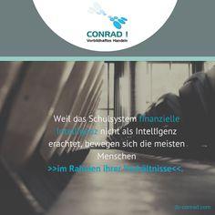 Zitat - Dieter Conrad: Weil das Schulsystem finanzielle Intelligenz nicht als Intelligenz erachtet, bewegen sich die meisten Menschen 'im Rahmen ihrer Verhältnisse'.