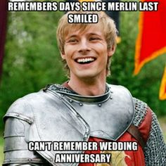 Arthur ships Merthur - REMEMBERS DAYS SINCE MERLIN LAST SMILED... CAN'T REMEMBER WEDDING ANNIVERSARY