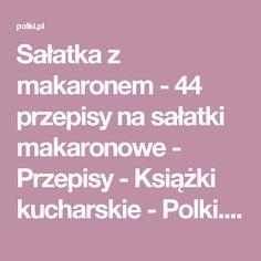 Sałatka z makaronem - 44 przepisy na sałatki makaronowe - Przepisy - Książki kucharskie - Polki.pl Fusilli, Penne, Per Diem, Pens