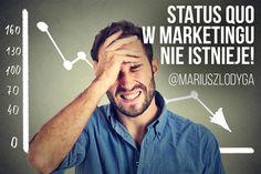 Status quo w marketingu nie istnieje!