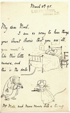 Beatrix Potter wrote this letter to Noel, who was the son of her governess, Annie Carter, and who had been sick for several months. Beatrix had written a book (about this famous letter) titled My Dear Noel.