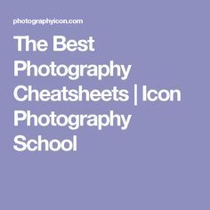 The Best Photography Cheatsheets | Icon Photography School