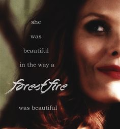 """""""She was beautiful in the way a forest fire was beautiful."""""""