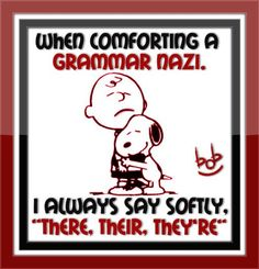 Grammar nazis need comforting too.
