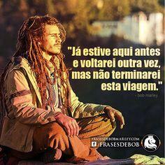 """""""Já estive aqui antes e voltarei outra vez, mas não terminarei esta viagem."""" (Bob Marley)"""