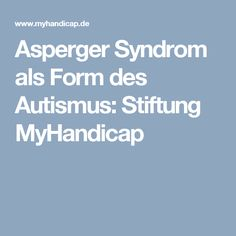Asperger Syndrom als Form des Autismus: Stiftung MyHandicap