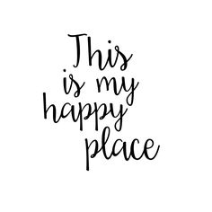 New Quotes Happy Place Words Ideas Happy Place Quotes, Home Quotes And Sayings, New Quotes, My Happy Place, Happy Quotes, Quotes To Live By, Motivational Quotes, Inspirational Quotes, Positive Quotes