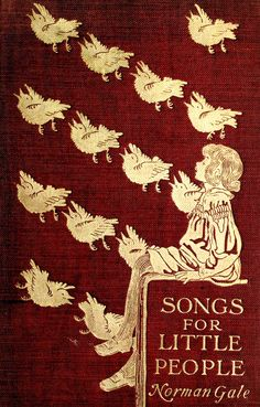 'Songs for little people' by Norman Gale; illustrated by Helen Stratton. Published 1896 by T. and A. Constable, Edinburgh.