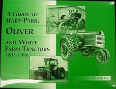 A Guide to Hart-Parr, Oliver and White Farm Tractors Book