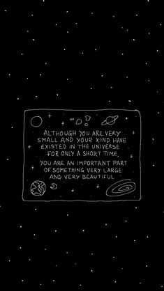 Although you' re very small and your kind have existed in the Universe for only a short time You're very important part of something very large and very bueatiful Space Wallpaper Tumbr, Phone Wallpaper Quotes, Dark Wallpaper, Galaxy Wallpaper, Screen Wallpaper, Bts Wallpaper, Wallpaper Backgrounds, Black Aesthetic Wallpaper, Aesthetic Iphone Wallpaper