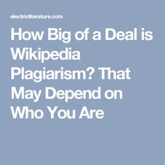 How Big of a Deal is Wikipedia Plagiarism? That May Depend on Who You Are