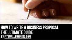 How To Write A Business Proposal - The Ultimate Guide by Fit Small Business via slideshare