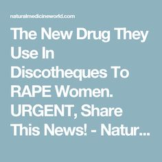 The New Drug They Use In Discotheques To RAPE Women. URGENT, Share This News! - Natural Medicine World