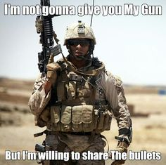 My gun will come from my cold, dead hands. Military Quotes, Military Humor, Military Life, Military History, Usmc, Marines, Navy Seals, Special Forces, Marine Corps