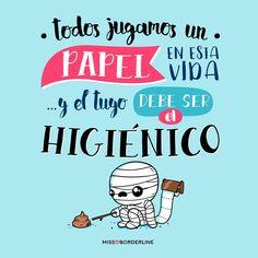 Todos jugamos un papel en esta vida, y el tuyo debe ser el higiénico. #humor #frases #divertidas #graciosas #funny