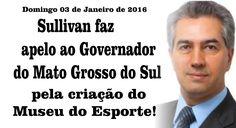 Sullivan faz apelo ao Governador Reinaldo Azambuja pela criação do Museu...