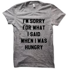 I'm Sorry For What I Said When I was Hungry Tshirts Funny Cool Trendy... ($18) ❤ liked on Polyvore featuring tops, t-shirts, shirts, tees, plus size t shirts, loose t shirt, slim t shirt, slim fit t shirts and plus size black shirt