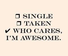 Hahaha single Taken who cares i'm awesome! Speed Dating, The Words, Etat Civil, Single Taken, True Stories, The Funny, Decir No, I Laughed, Favorite Quotes
