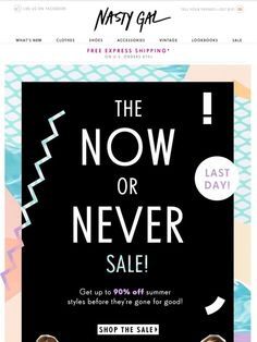 Sale Ends Today! Up to 90% Off - Nasty Gal #emailmarketing