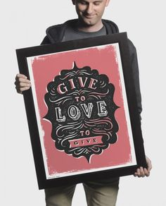 """Start giving selflessly and you'll find yourself blessed with far more than you ever expected. Intended as a reminder not to fall into selfishness, this print encourages us to fall in love with giving. As always, $7 from the purchase price of each item you buy on sevenly.org will go directly toward the cause of the week. Frame not included. Text reads: Give to love to give 18"""" x 24"""""""