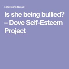 Is she being bullied? – Dove Self-Esteem Project