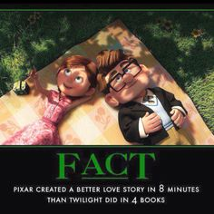 Fact; Pixar created a better love story in 8 minutes than Twilight did in 4 books. So true..