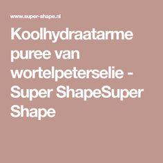 Koolhydraatarme puree van wortelpeterselie - Super ShapeSuper Shape