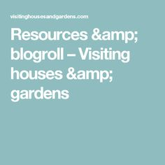 Resources & blogroll – Visiting houses & gardens