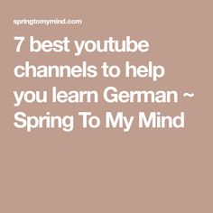7 best youtube channels to help you learn German ~ Spring To My Mind