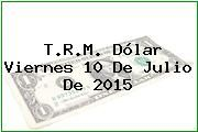 http://tecnoautos.com/wp-content/uploads/imagenes/trm-dolar/thumbs/trm-dolar-20150710.jpg TRM Dólar Colombia, Viernes 10 de Julio de 2015 - http://tecnoautos.com/actualidad/finanzas/trm-dolar-hoy/tcrm-colombia-viernes-10-de-julio-de-2015/