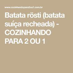 Batata rösti (batata suíça recheada) - COZINHANDO PARA 2 OU 1