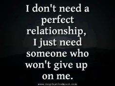 Need someone who won't give up on me..