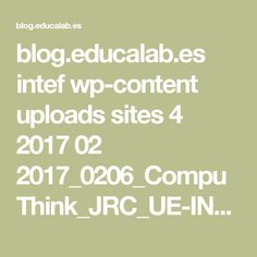 blog.educalab.es intef wp-content uploads sites 4 2017 02 2017_0206_CompuThink_JRC_UE-INTEF.pdf