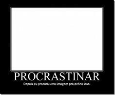 Sobre procrastinação.