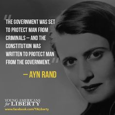 """""""The government was set to protect man from criminals - and the constitution was written to protect man from the government."""" Ayn Rand - So speaks someone who grew up in a dictatorship. Ayn Rand Quotes, Wise Quotes, Quotable Quotes, Great Quotes, Inspirational Quotes, Political Quotes, Hard Truth, Historical Quotes, Thats The Way"""