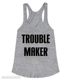 TROUBLE MAKER   Wear this shirt to warn people... #Skreened