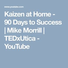 Kaizen at Home - 90 Days to Success | Mike Morrill | TEDxUtica - YouTube