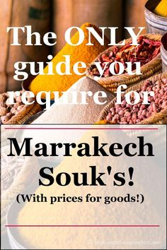 THE PERFECT guide for Marrakech souks with prices and great pictures! Top Marrakech things to do! Must Dos in Marrakech. Plan your itinerary using these nifty tricks and prices!