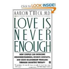 """Love is Never Enough: How Couples Can Overcome Misunderstandings, Resolve Conflicts, & Solve Relationship Problems Through Cognitive Therapy"" by Aaron T. Beck from amazon.com"