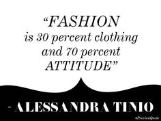 """""""Fashion is 30 percent clothing and 70 percent attitude."""" - Alessandra Tinio, PREVIEW Girls of Summer, April 2006"""