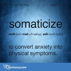 """to convert (anxiety) into physical symptoms. Origin: Somaticize is the verb form of somatic, which stems from the Greek sōmatikós, """"of, pertaining to the body."""" Ultimately both terms derive from the Greek sôma meaning """"body. Unusual Words, Rare Words, Unique Words, New Words, Beautiful Words, Cool Words, Word Up, Word Of The Day, Vocabulary Words"""