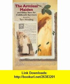 The Armless Maiden And Other Tales for Childhoods Survivors (9780312852344) Terri Windling, Midori Snyder, Charles de Lint, Will Shetterly, Steven Gould, Peter Straub, Ellen Kushner, Kara Dalkey, Emma Bull , ISBN-10: 0312852347  , ISBN-13: 978-0312852344 ,  , tutorials , pdf , ebook , torrent , downloads , rapidshare , filesonic , hotfile , megaupload , fileserve