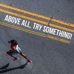 Above all try something!