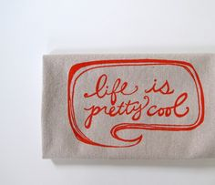 Cotton Kitchen Towel  Life is Pretty Cool in by SweetnatureDesigns - get one in denim too! (ordered!)